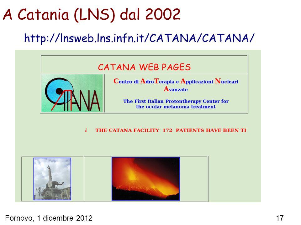 Fornovo, 1 dicembre 2012 17 A Catania (LNS) dal 2002 http://lnsweb.lns.infn.it/CATANA/CATANA/