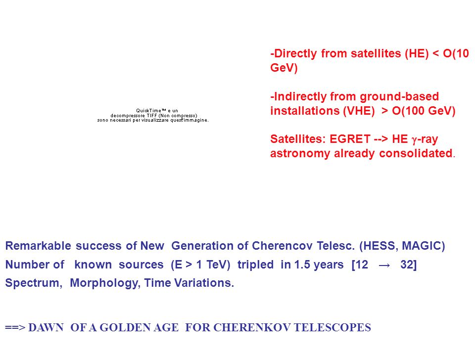 -Directly from satellites (HE) < O(10 GeV) -Indirectly from ground-based installations (VHE) > O(100 GeV) Satellites: EGRET --> HE -ray astronomy alre