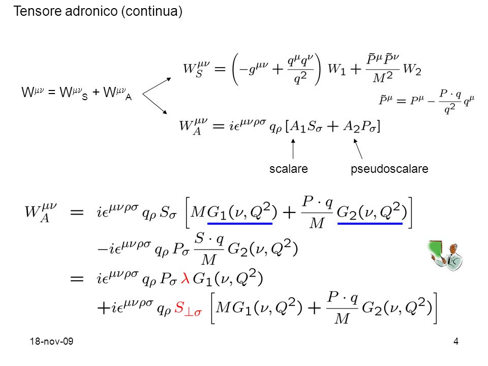 18-nov-094 Tensore adronico (continua) W = W S + W A scalarepseudoscalare