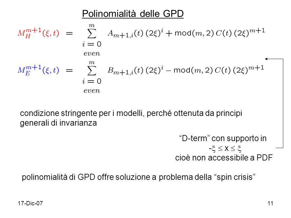 17-Dic-0711 condizione stringente per i modelli, perché ottenuta da principi generali di invarianza Polinomialità delle GPD D-term con supporto in - x cioè non accessibile a PDF polinomialità di GPD offre soluzione a problema della spin crisis