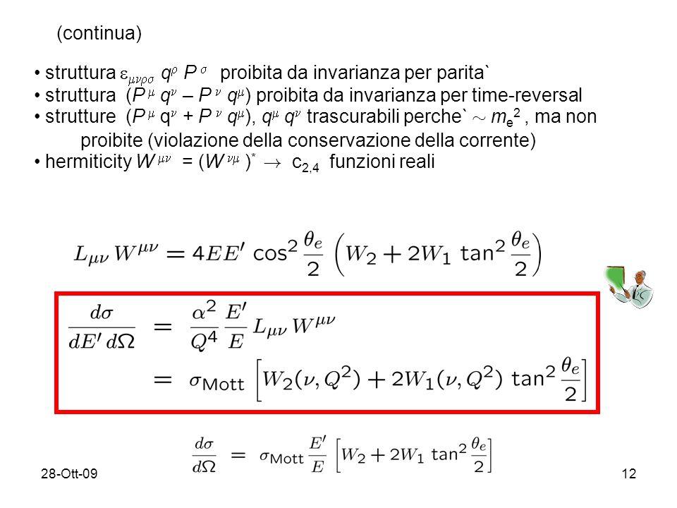 28-Ott-0912 (continua) struttura q P proibita da invarianza per parita` struttura (P q – P q ) proibita da invarianza per time-reversal strutture (P q + P q ), q q trascurabili perche` » m e 2, ma non proibite (violazione della conservazione della corrente) hermiticity W = (W ) * .