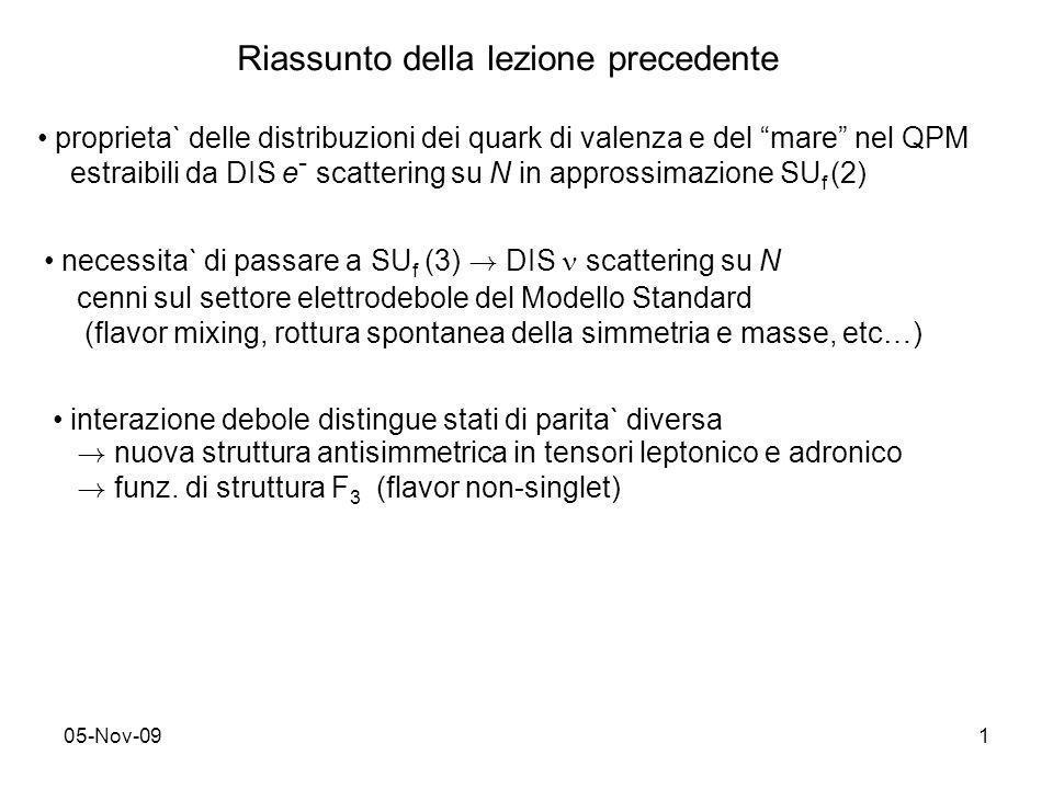 05-Nov-091 Riassunto della lezione precedente proprieta` delle distribuzioni dei quark di valenza e del mare nel QPM estraibili da DIS e - scattering