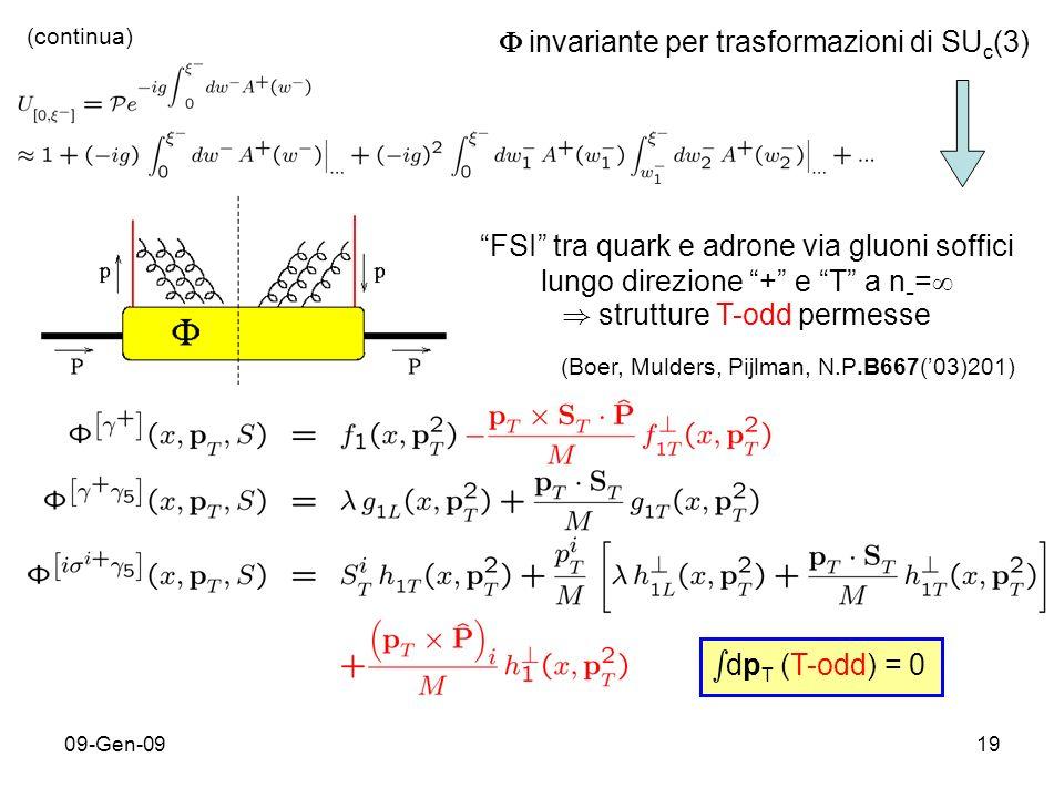09-Gen-0919 invariante per trasformazioni di SU c (3) FSI tra quark e adrone via gluoni soffici lungo direzione + e T a n - = ) strutture T-odd permesse (Boer, Mulders, Pijlman, N.P.B667(03)201) s dp T (T-odd) = 0 (continua)