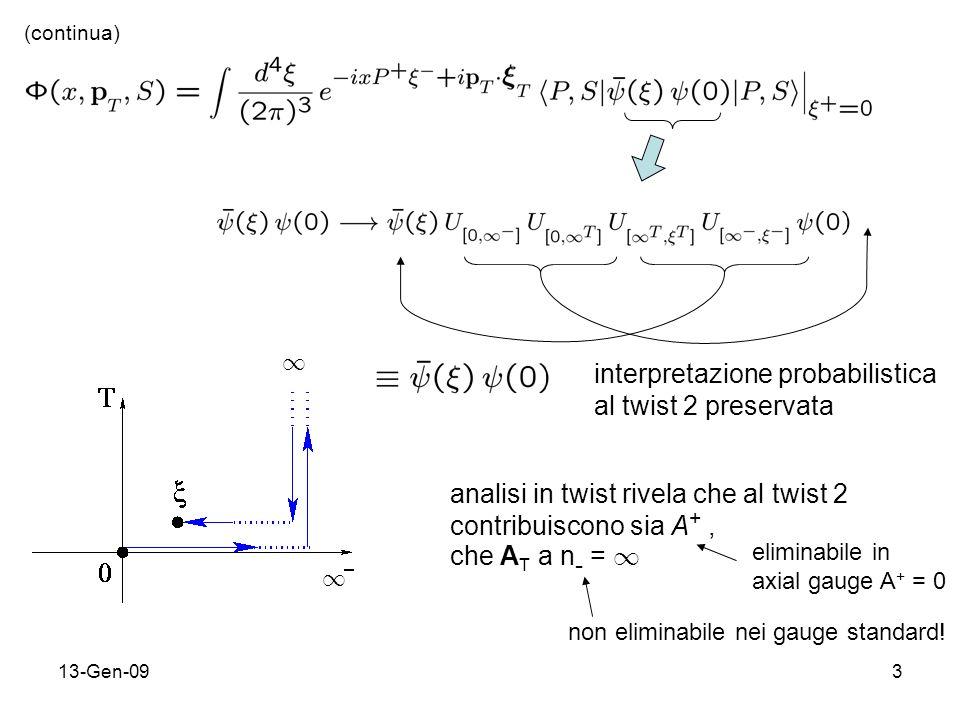 13-Gen-093 (continua) analisi in twist rivela che al twist 2 contribuiscono sia A +, che A T a n - = 1 1 interpretazione probabilistica al twist 2 preservata 1 eliminabile in axial gauge A + = 0 non eliminabile nei gauge standard!