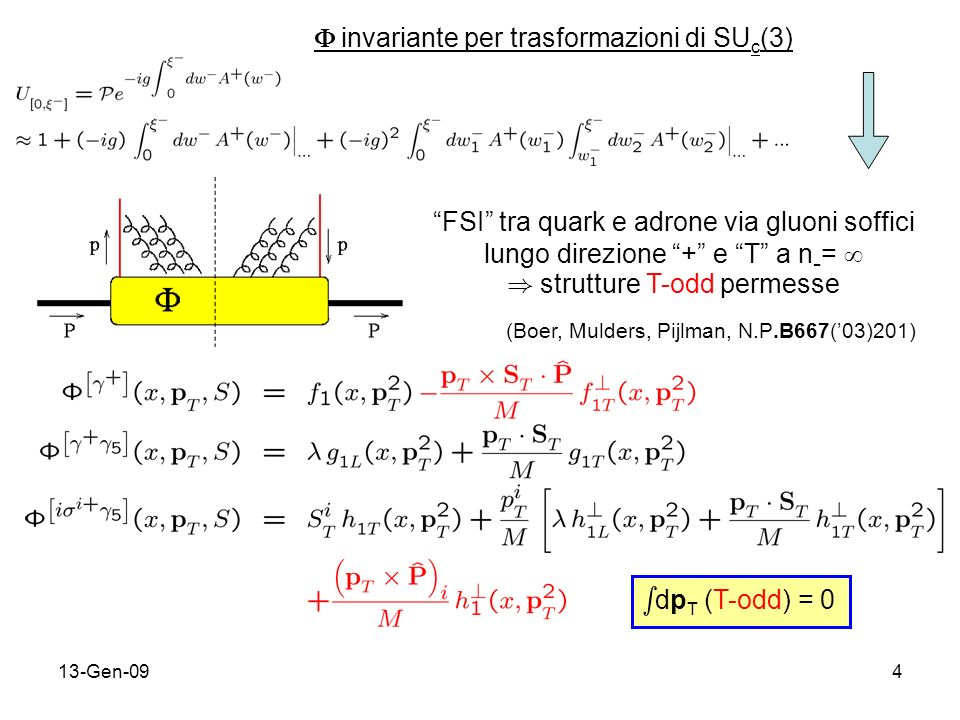 13-Gen-094 invariante per trasformazioni di SU c (3) FSI tra quark e adrone via gluoni soffici lungo direzione + e T a n - = ) strutture T-odd permesse (Boer, Mulders, Pijlman, N.P.B667(03)201) s dp T (T-odd) = 0