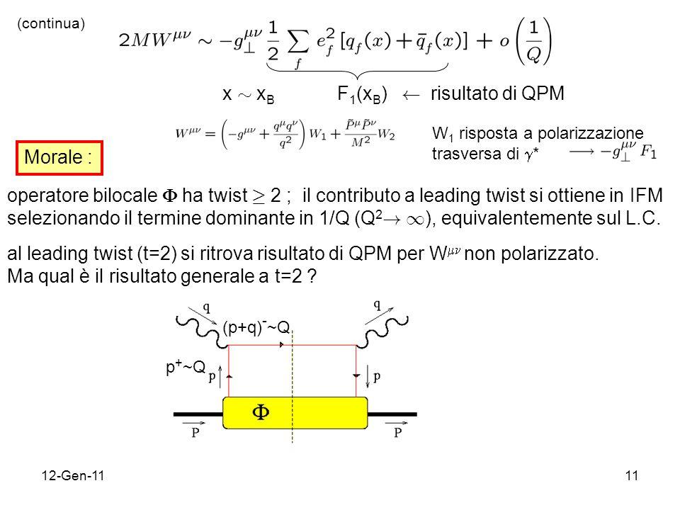 12-Gen-1111 x » x B F 1 (x B ) Ã risultato di QPM (continua) Morale : operatore bilocale ha twist ¸ 2 ; il contributo a leading twist si ottiene in IFM selezionando il termine dominante in 1/Q (Q 2 .