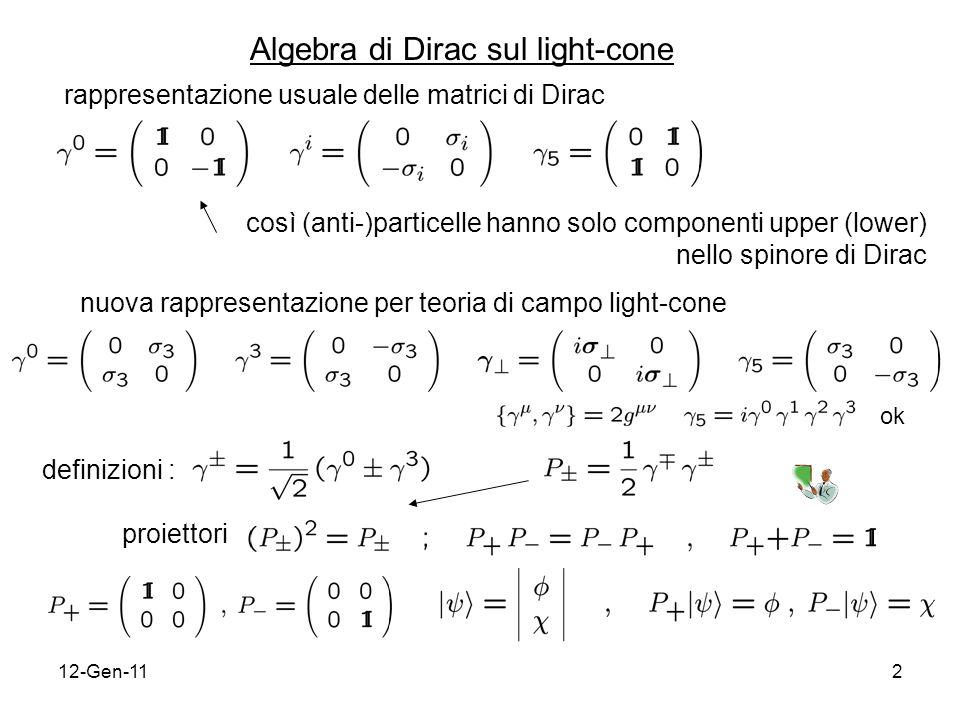 12-Gen-112 Algebra di Dirac sul light-cone rappresentazione usuale delle matrici di Dirac così (anti-)particelle hanno solo componenti upper (lower) nello spinore di Dirac nuova rappresentazione per teoria di campo light-cone definizioni : proiettori ok