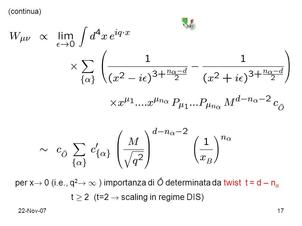 22-Nov-0717 (continua) per x ! 0 (i.e., q 2 ! 1 ) importanza di Ô determinata da twist t = d – n t ¸ 2 (t=2 ! scaling in regime DIS)