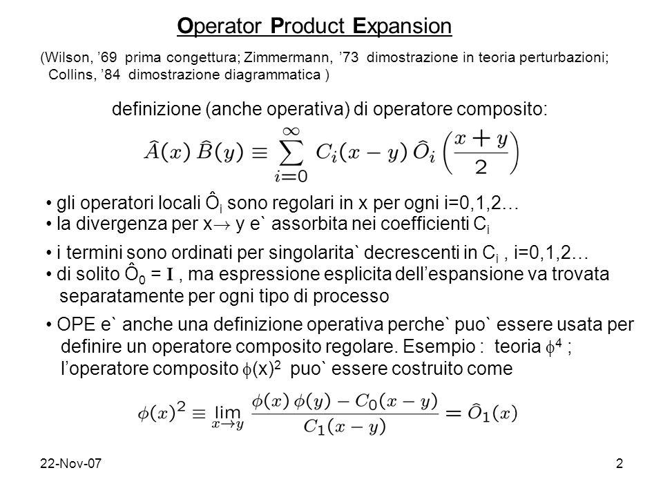 22-Nov-072 Operator Product Expansion definizione (anche operativa) di operatore composito: (Wilson, 69 prima congettura; Zimmermann, 73 dimostrazione