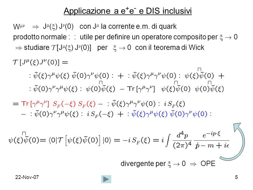 22-Nov-076 Singolarita` del propagatore fermionico libero singolarita` light-cone grado di singolarita` proporzionale a potenza di q in trasformata di Fourier singolarita` piu` alta in coefficienti di OPE contributo dominante di J in W