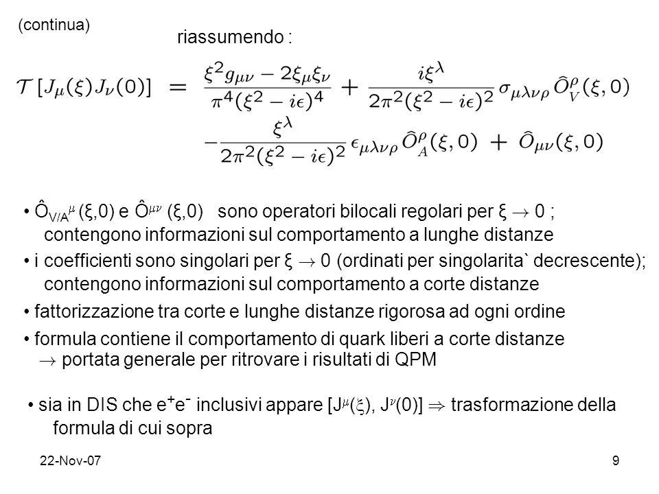 22-Nov-079 riassumendo : Ô V/A (ξ,0) e Ô (ξ,0) sono operatori bilocali regolari per ξ ! 0 ; contengono informazioni sul comportamento a lunghe distanz
