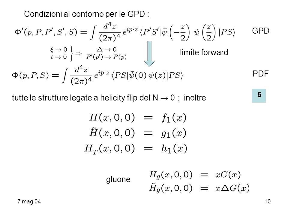 7 mag 0410 Condizioni al contorno per le GPD : GPD PDF tutte le strutture legate a helicity flip del N ! 0 ; inoltre gluone limite forward 5