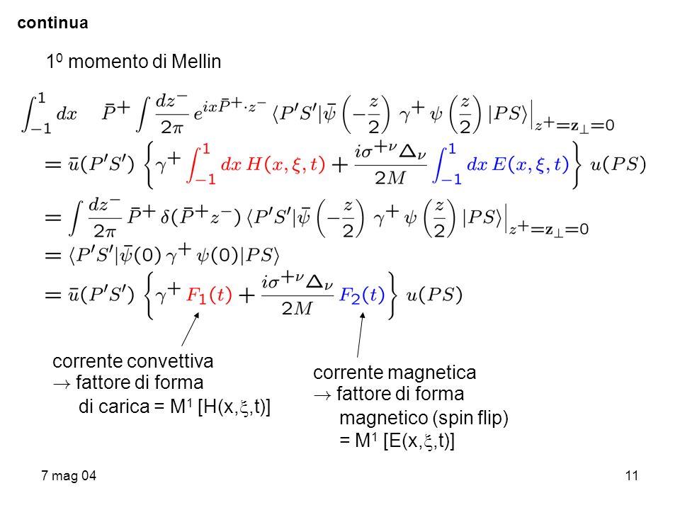 7 mag 0411 continua 1 0 momento di Mellin corrente convettiva ! fattore di forma di carica = M 1 [H(x,,t)] corrente magnetica ! fattore di forma magne