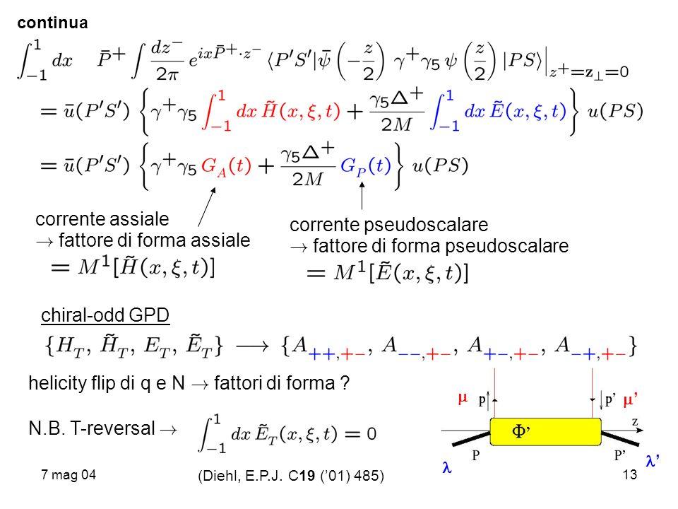 7 mag 0413 continua corrente assiale ! fattore di forma assiale corrente pseudoscalare ! fattore di forma pseudoscalare chiral-odd GPD helicity flip d