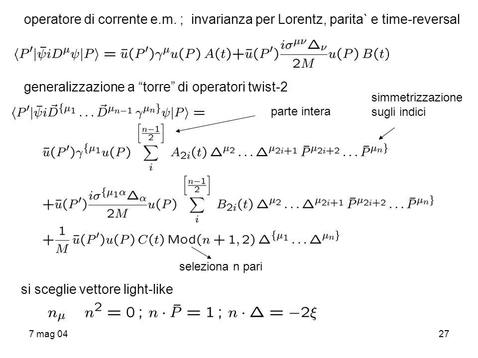 7 mag 0427 operatore di corrente e.m. ; invarianza per Lorentz, parita` e time-reversal generalizzazione a torre di operatori twist-2 si sceglie vetto