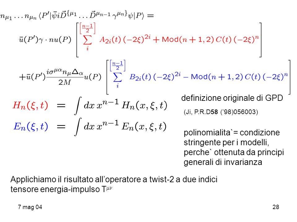 7 mag 0428 definizione originale di GPD polinomialita`= condizione stringente per i modelli, perche` ottenuta da principi generali di invarianza Appli