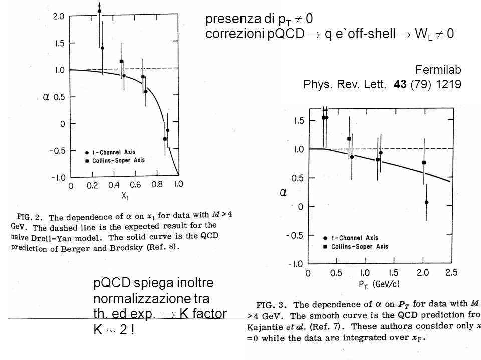 Fermilab Phys. Rev. Lett. 43 (79) 1219 pQCD spiega inoltre normalizzazione tra th. ed exp. ! K factor K » 2 ! presenza di p T 0 correzioni pQCD ! q e`