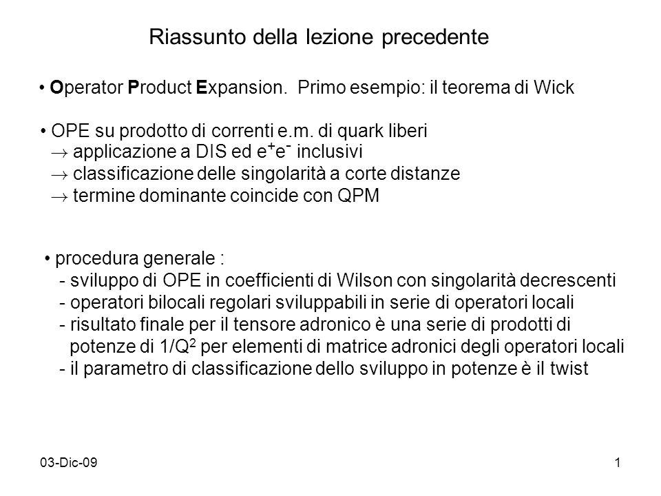 03-Dic-091 Riassunto della lezione precedente Operator Product Expansion. Primo esempio: il teorema di Wick OPE su prodotto di correnti e.m. di quark