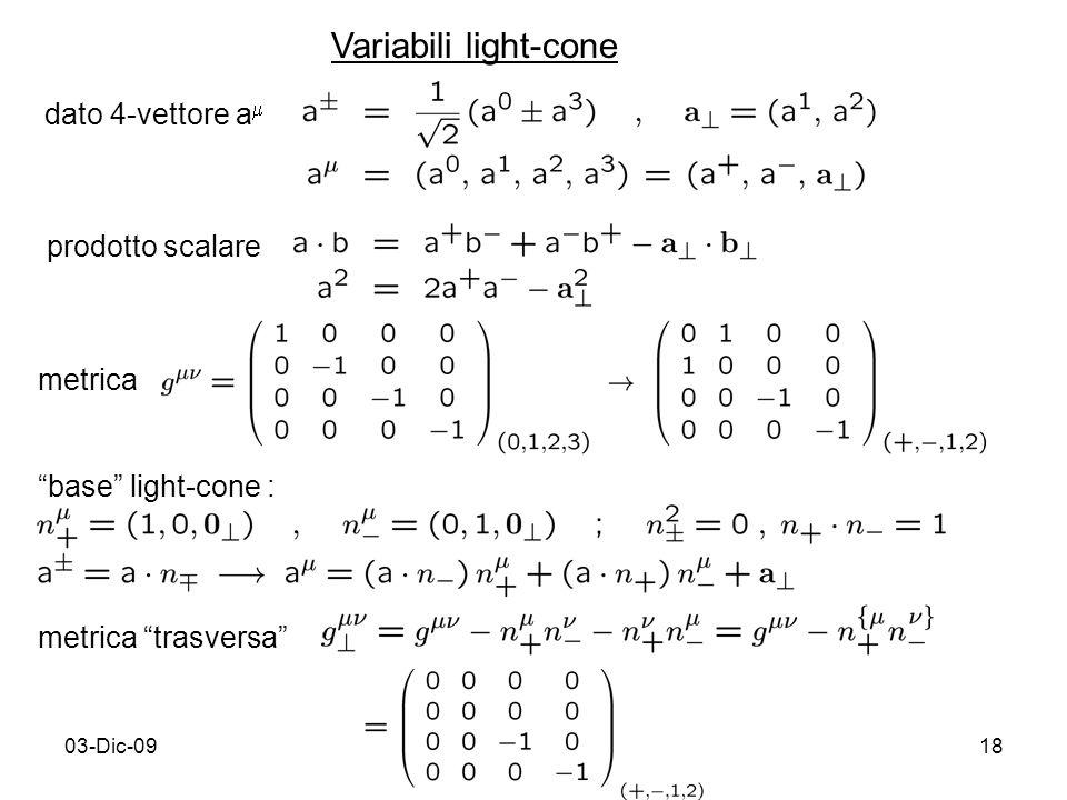 03-Dic-0918 Variabili light-cone dato 4-vettore a prodotto scalare metrica base light-cone : metrica trasversa