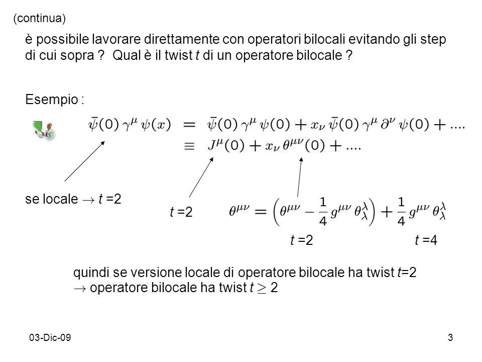 03-Dic-093 è possibile lavorare direttamente con operatori bilocali evitando gli step di cui sopra ? Qual è il twist t di un operatore bilocale ? Esem