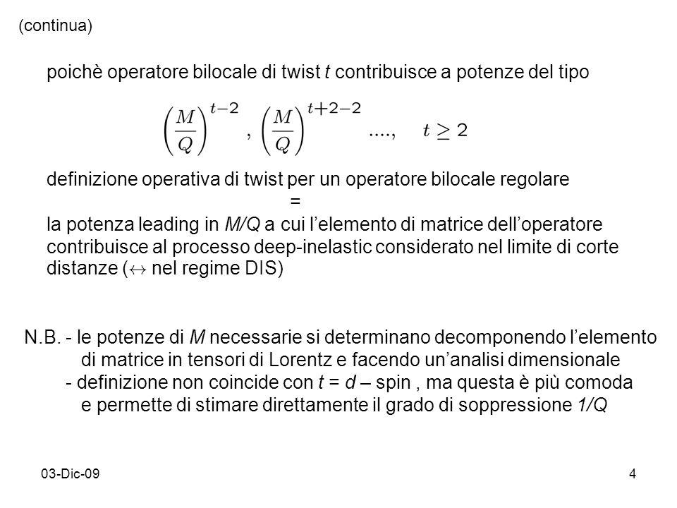 03-Dic-094 (continua) poichè operatore bilocale di twist t contribuisce a potenze del tipo definizione operativa di twist per un operatore bilocale re