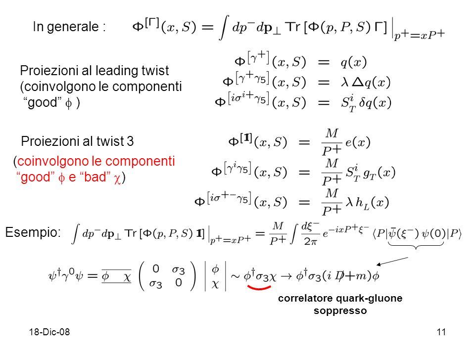 18-Dic-0811 In generale : Proiezioni al leading twist (coinvolgono le componenti good ) Proiezioni al twist 3 correlatore quark-gluone soppresso (coinvolgono le componenti good e bad ) Esempio: