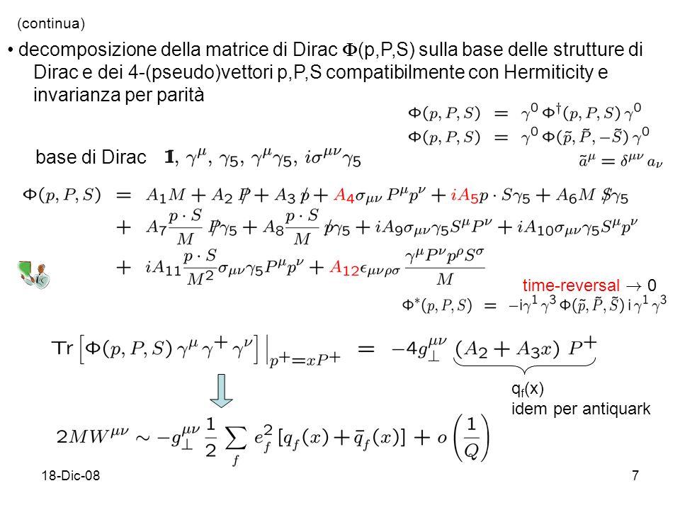 18-Dic-087 (continua) decomposizione della matrice di Dirac (p,P,S) sulla base delle strutture di Dirac e dei 4-(pseudo)vettori p,P,S compatibilmente con Hermiticity e invarianza per parità base di Dirac time-reversal .