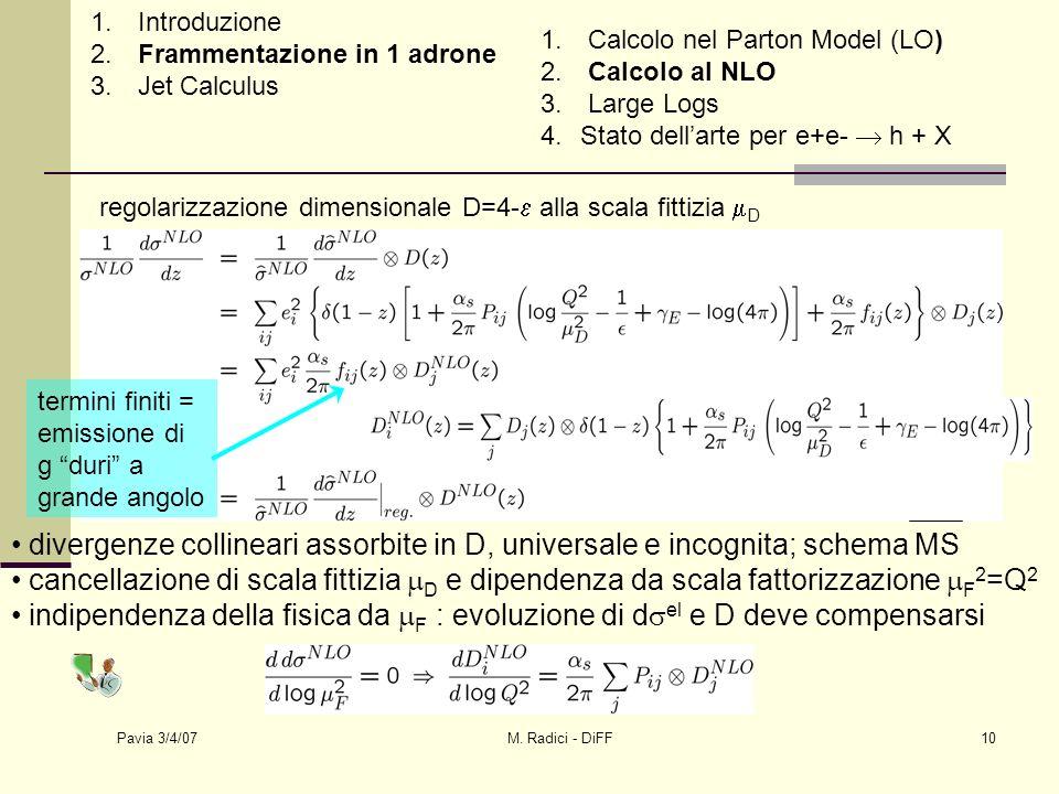 Pavia 3/4/07 M. Radici - DiFF10 regolarizzazione dimensionale D=4- alla scala fittizia D divergenze collineari assorbite in D, universale e incognita;