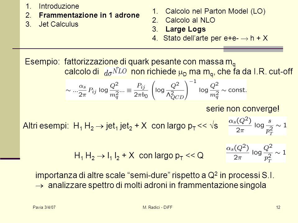 Pavia 3/4/07 M. Radici - DiFF12 Esempio: fattorizzazione di quark pesante con massa m q calcolo di non richiede D ma m q, che fa da I.R. cut-off serie