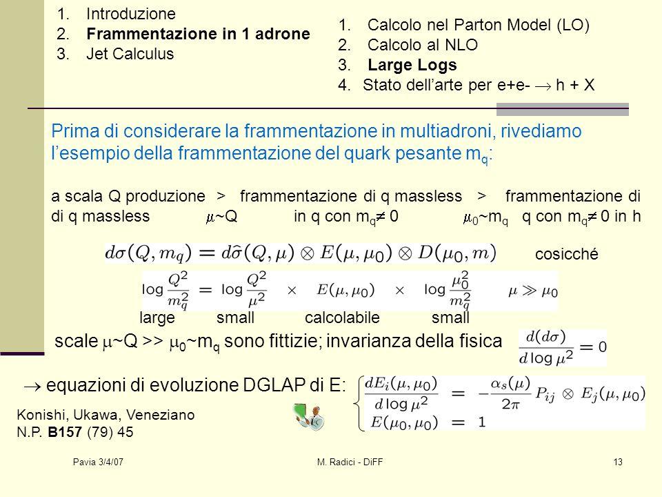 Pavia 3/4/07 M. Radici - DiFF13 Prima di considerare la frammentazione in multiadroni, rivediamo lesempio della frammentazione del quark pesante m q :