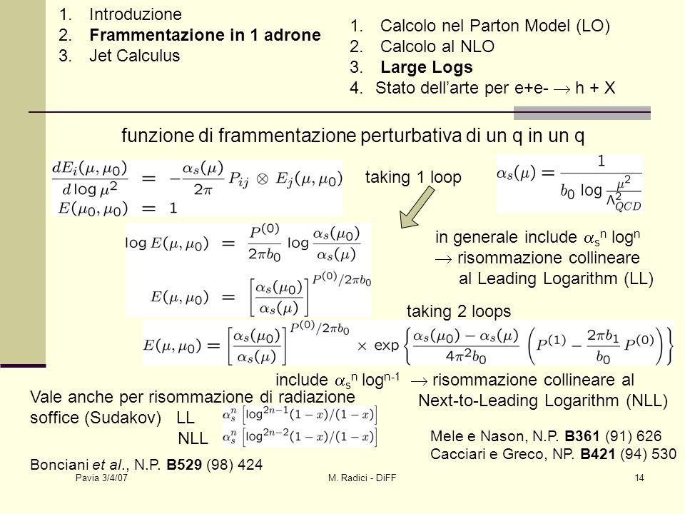 Pavia 3/4/07 M. Radici - DiFF14 funzione di frammentazione perturbativa di un q in un q taking 1 loop in generale include s n log n risommazione colli