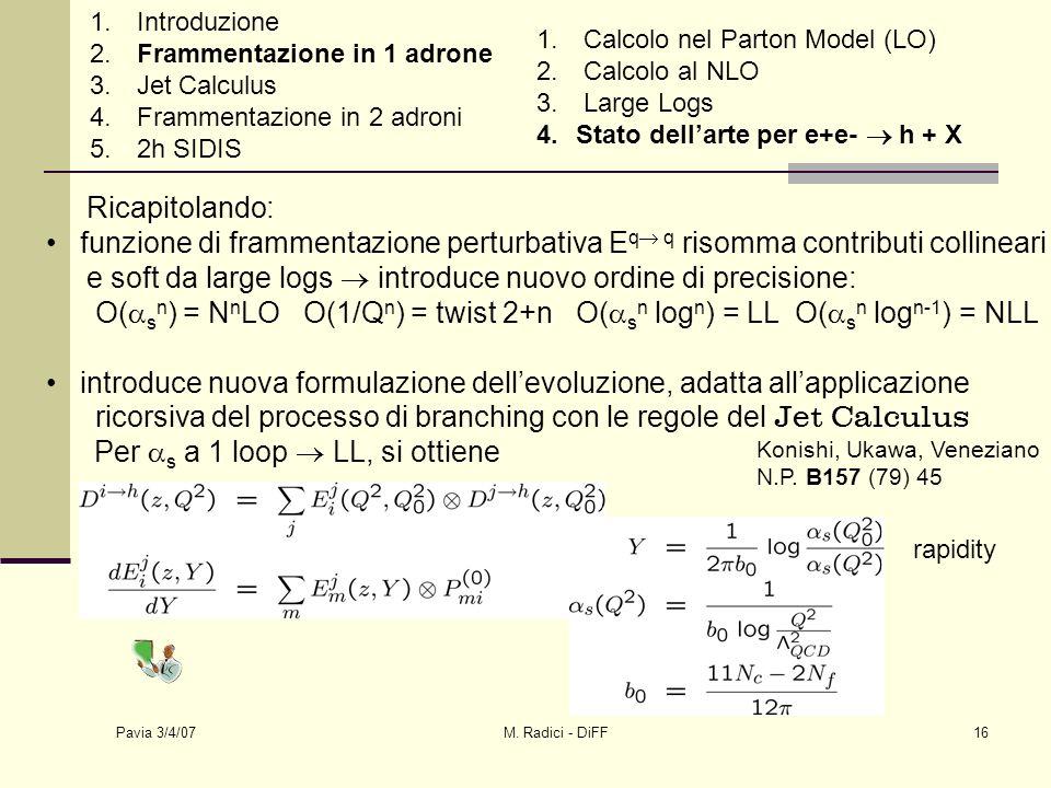 Pavia 3/4/07 M. Radici - DiFF16 Ricapitolando: funzione di frammentazione perturbativa E q q risomma contributi collineari e soft da large logs introd
