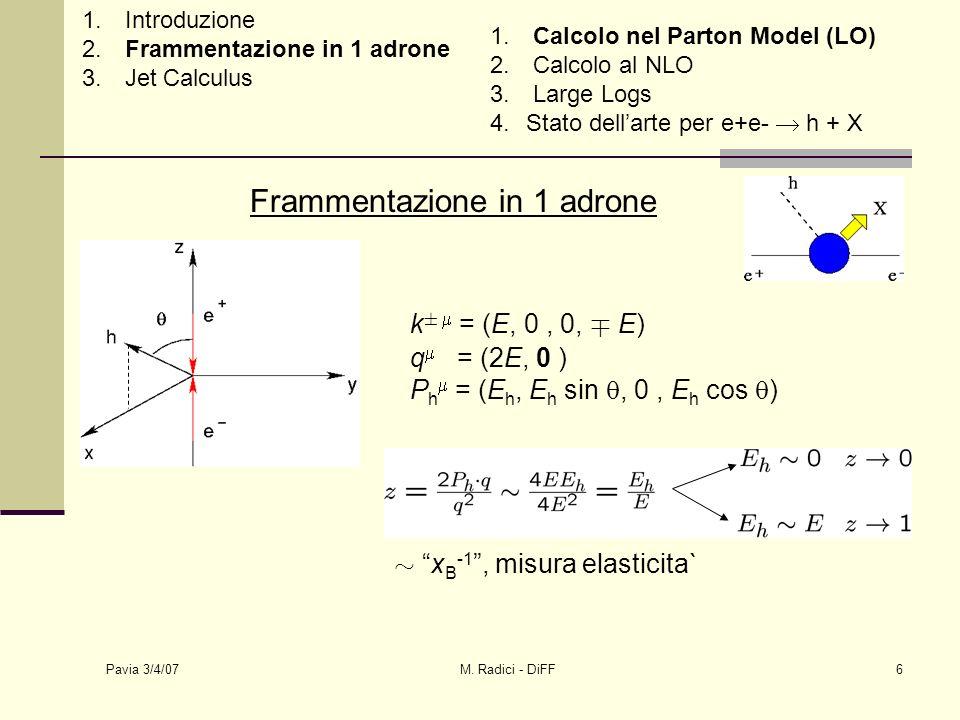 Pavia 3/4/07 M. Radici - DiFF6 Frammentazione in 1 adrone k § = (E, 0, 0, ¨ E) q = (2E, 0 ) P h = (E h, E h sin, 0, E h cos ) »x B -1, misura elastici
