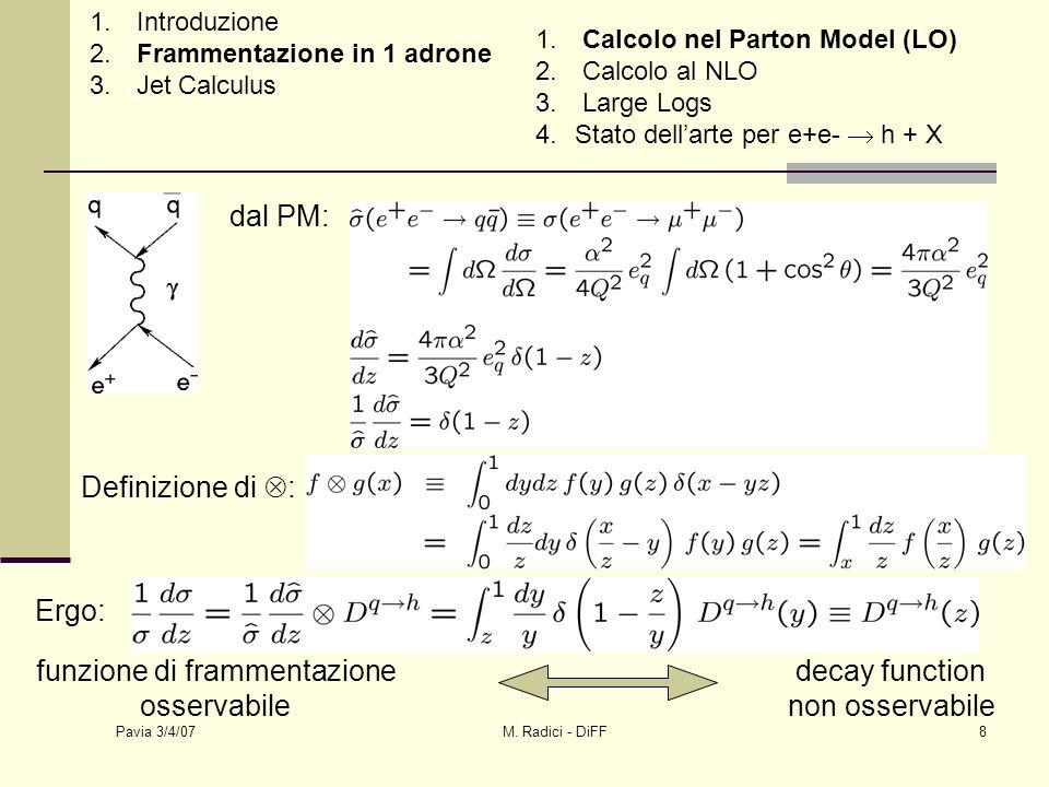 Pavia 3/4/07 M. Radici - DiFF8 dal PM: Definizione di : Ergo: funzione di frammentazione osservabile decay function non osservabile 1. Introduzione 2.