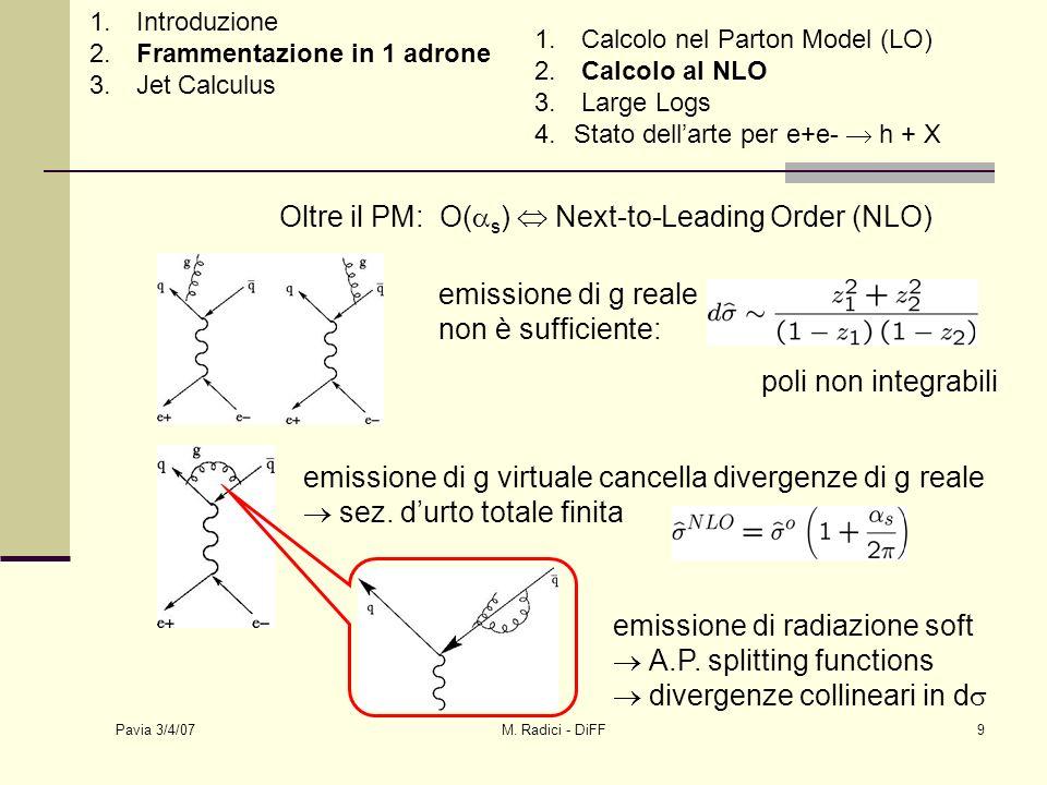 Pavia 3/4/07 M. Radici - DiFF9 Oltre il PM: O( s ) Next-to-Leading Order (NLO) emissione di g reale non è sufficiente: poli non integrabili emissione