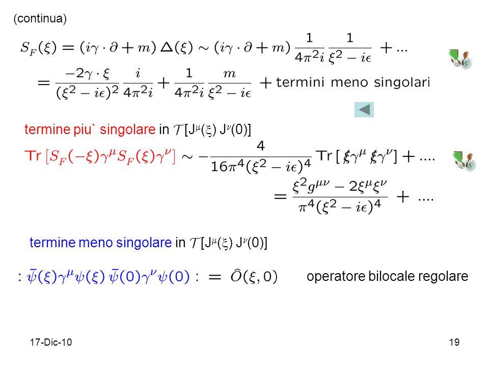 17-Dic-1019 (continua) termine piu` singolare in T [J ( ) J (0)] operatore bilocale regolare termine meno singolare in T [J ( ) J (0)]