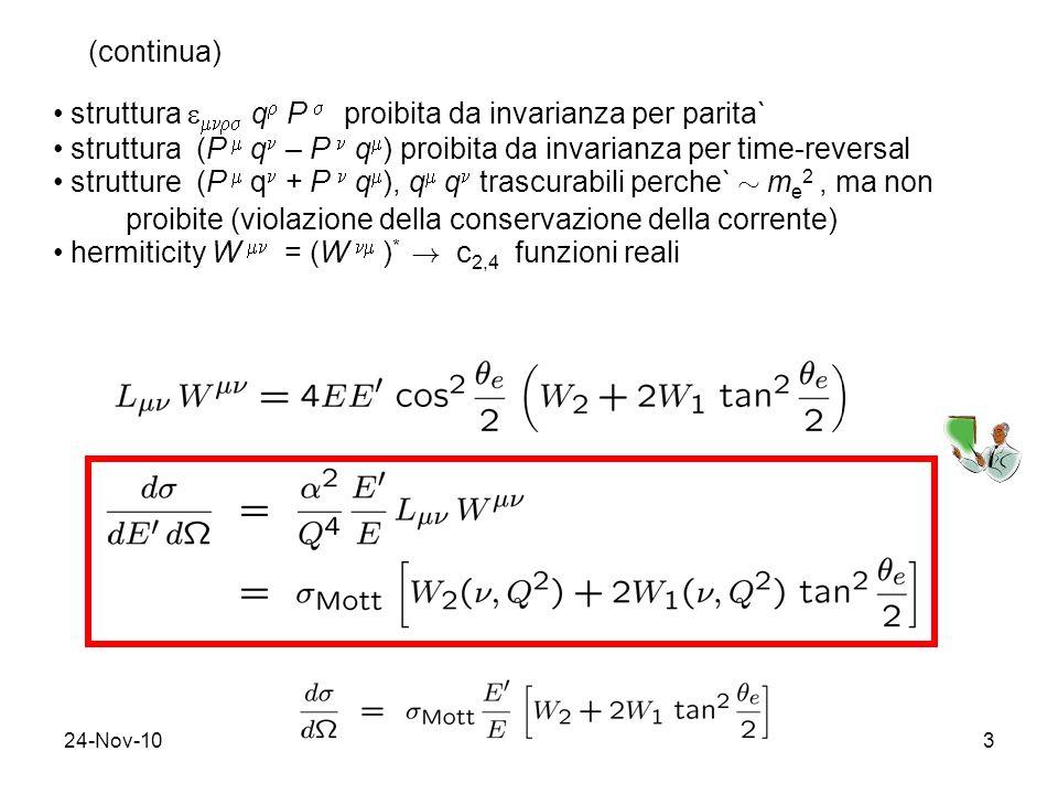 24-Nov-103 (continua) struttura q P proibita da invarianza per parita` struttura (P q – P q ) proibita da invarianza per time-reversal strutture (P q + P q ), q q trascurabili perche` » m e 2, ma non proibite (violazione della conservazione della corrente) hermiticity W = (W ) * .