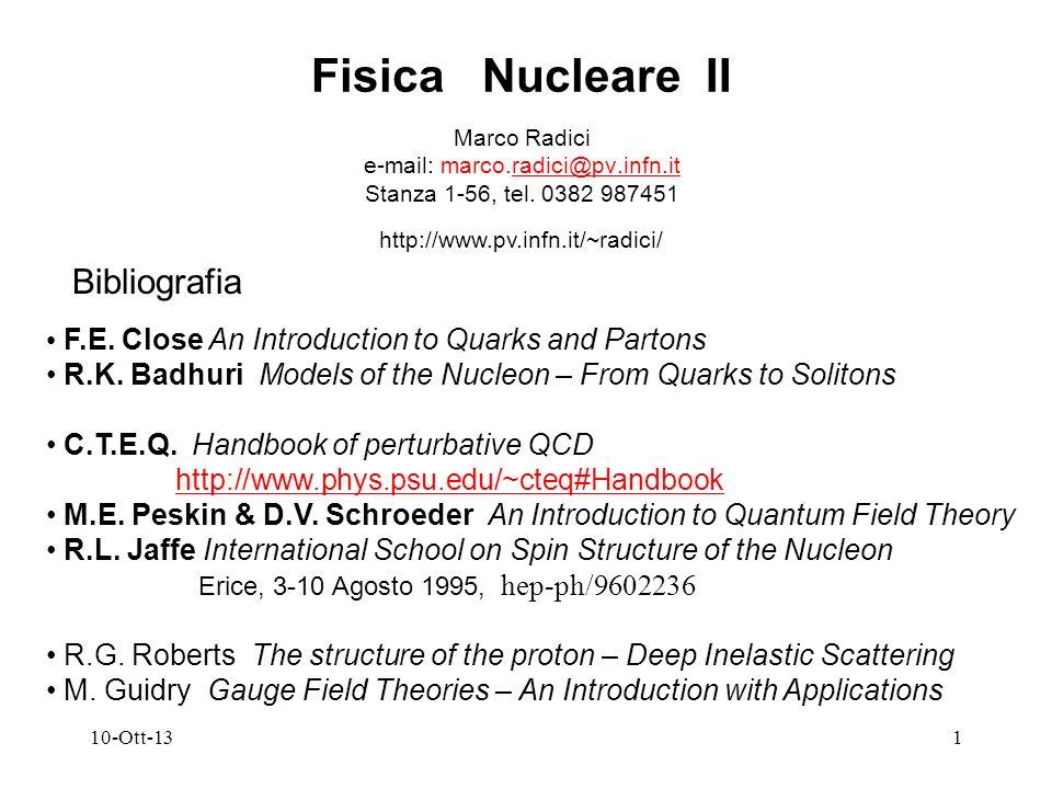 10-Ott-131 Fisica Nucleare II Marco Radici e-mail: marco.radici@pv.infn.itradici@pv.infn.it Stanza 1-56, tel.