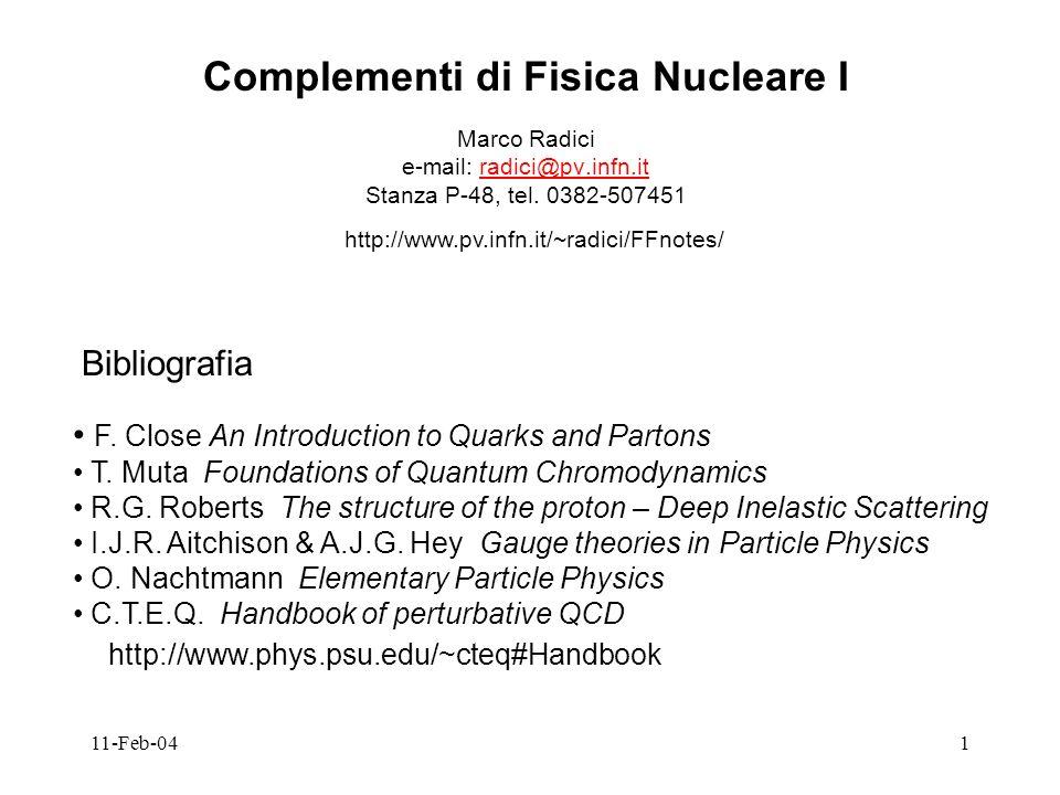 11-Feb-041 Complementi di Fisica Nucleare I Marco Radici e-mail: radici@pv.infn.itradici@pv.infn.it Stanza P-48, tel.