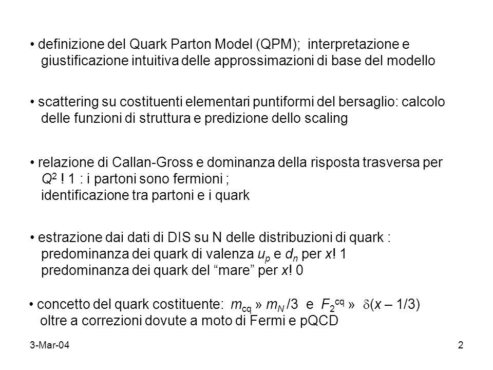 3-Mar-0423 DIS elastico di elettrone su quark DIS elastico di (anti)neutrino su quark Accoppiamento debole richiede leptoni left-handed e antileptoni right-handed Combinazioni possibili : f L – f L f R – f R no helicity flip f R – f L f L – f R helicity flip
