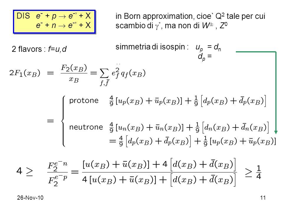 26-Nov-1011 DIS e - + p ! e - + X e - + n ! e - + X DIS e - + p ! e - + X e - + n ! e - + X in Born approximation, cioe` Q 2 tale per cui scambio di *