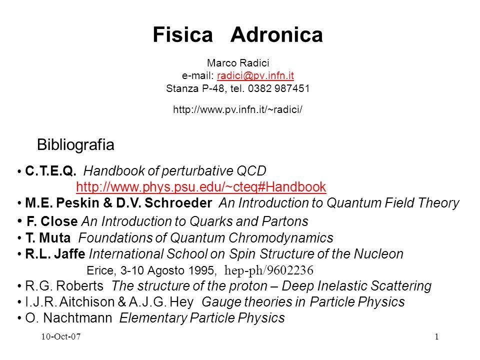 10-Oct-071 Fisica Adronica Marco Radici e-mail: radici@pv.infn.itradici@pv.infn.it Stanza P-48, tel.