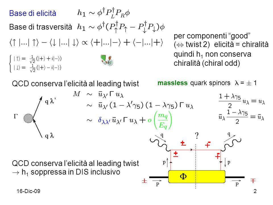 16-Dic-092 Base di elicità Base di trasversità QCD conserva lelicità al leading twist ! h 1 soppressa in DIS inclusivo per componenti good (, twist 2)