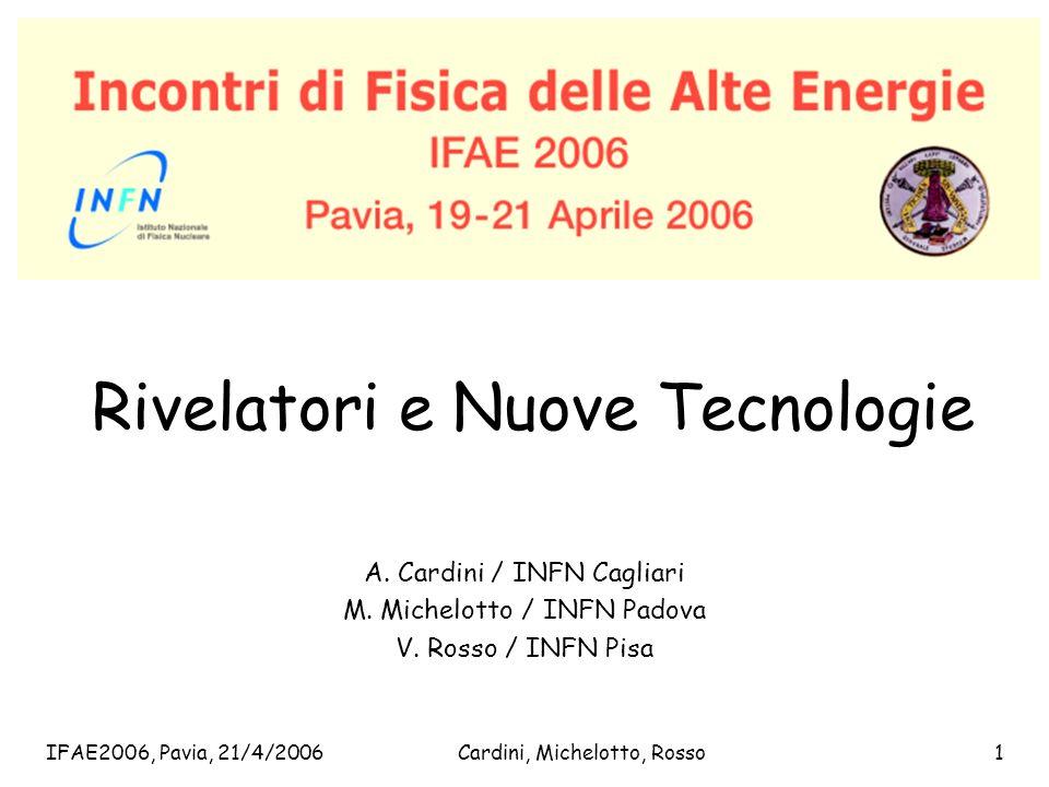IFAE2006, Pavia, 21/4/2006Cardini, Michelotto, Rosso1 Rivelatori e Nuove Tecnologie A. Cardini / INFN Cagliari M. Michelotto / INFN Padova V. Rosso /