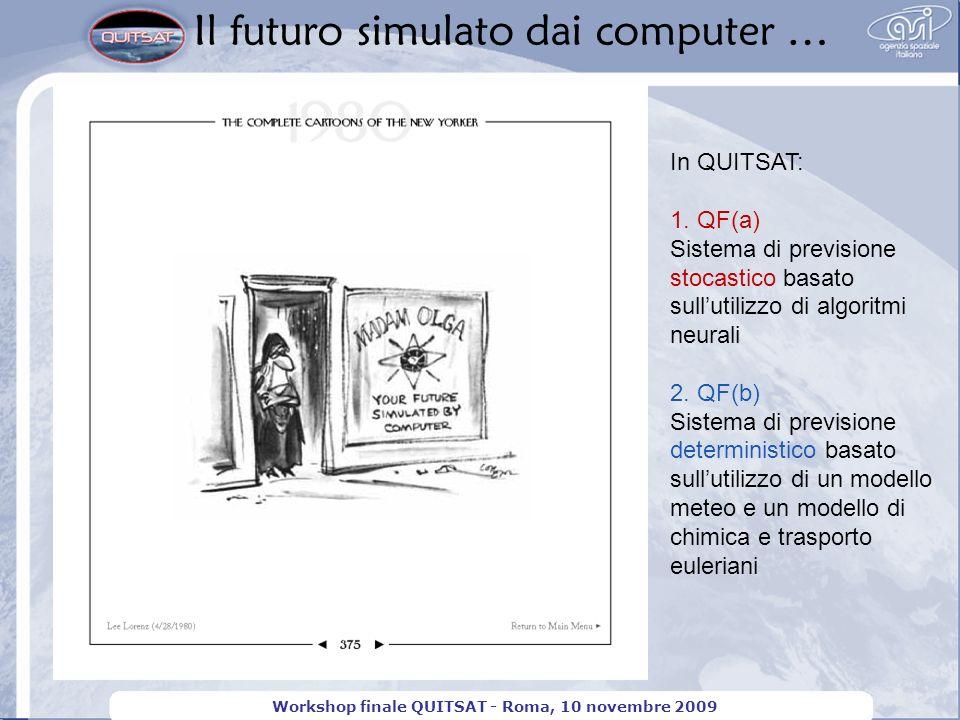 Il futuro simulato dai computer … Workshop finale QUITSAT - Roma, 10 novembre 2009 In QUITSAT: 1. QF(a) Sistema di previsione stocastico basato sullut