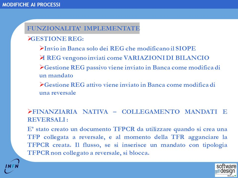 2-9 Copyright © 2006, Swdes. All rights reserved. MODIFICHE AI PROCESSI FUNZIONALITA IMPLEMENTATE GESTIONE REG: Invio in Banca solo dei REG che modifi