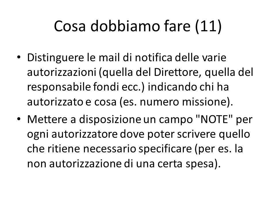 Cosa dobbiamo fare (11) Distinguere le mail di notifica delle varie autorizzazioni (quella del Direttore, quella del responsabile fondi ecc.) indicando chi ha autorizzato e cosa (es.