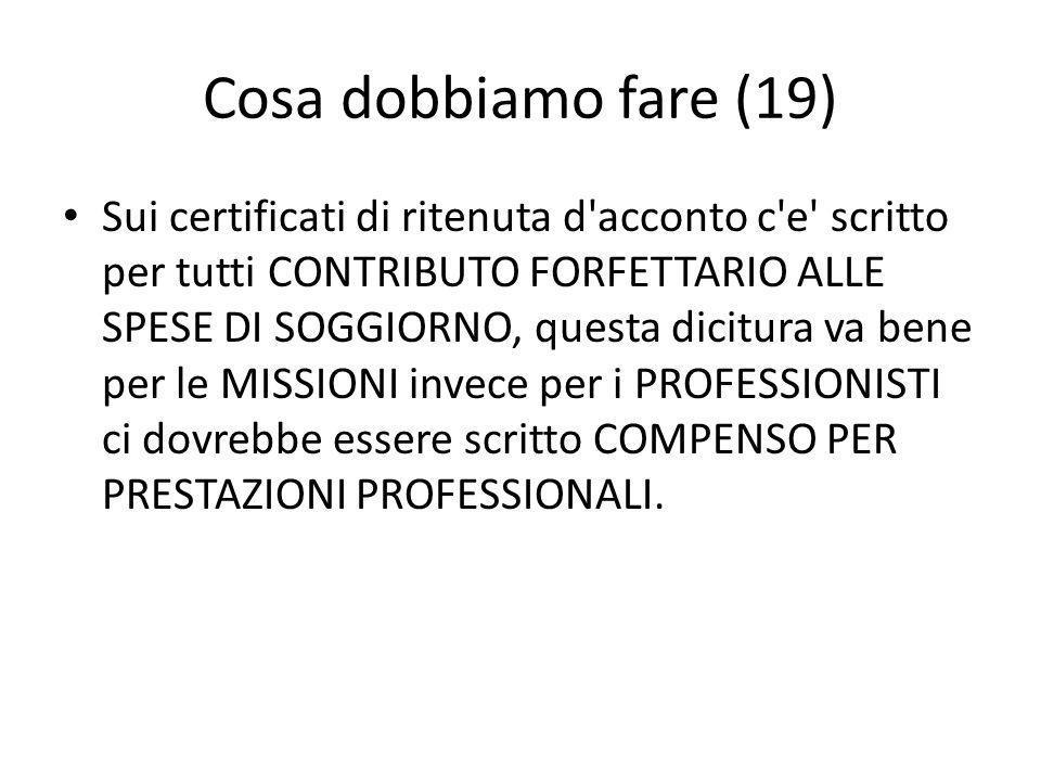 Cosa dobbiamo fare (19) Sui certificati di ritenuta d acconto c e scritto per tutti CONTRIBUTO FORFETTARIO ALLE SPESE DI SOGGIORNO, questa dicitura va bene per le MISSIONI invece per i PROFESSIONISTI ci dovrebbe essere scritto COMPENSO PER PRESTAZIONI PROFESSIONALI.