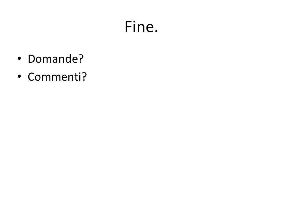 Fine. Domande Commenti