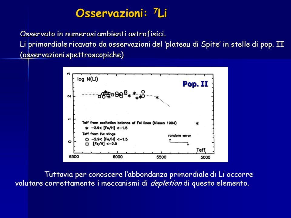 Osservazioni: 7 Li Osservato in numerosi ambienti astrofisici. Li primordiale ricavato da osservazioni del plateau di Spite in stelle di pop. II (osse
